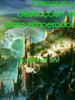 Creacion Y Destruccion, El Sabio Emperador.