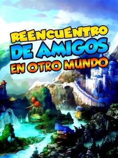 Reencuentro De Amigos En Otro Mundo (NOVELA)