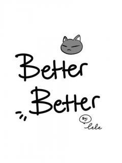~Better Better~
