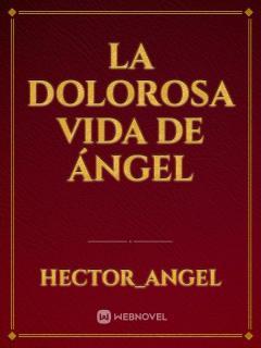 La Dolorosa Vida De Ángel