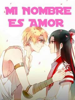 Mi Nombre Es Amor :3