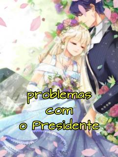 Problemas Com O Presidente.