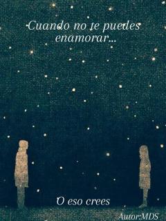Cuando No Te Puedes Enamorar... O Eso Crees