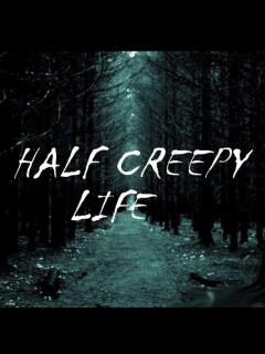 HALF CREEPY LIFE