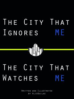 The City That Ignores Me And The City That Watches Me
