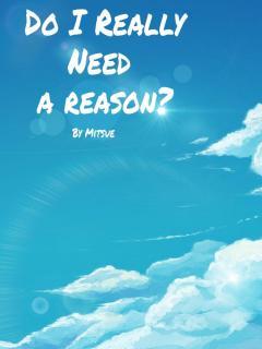 Do I Really Need A Reason? ( Novel )