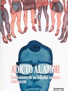 Adicto Al Amor: Confesiones De Un Follador En Serie