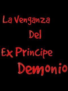 La Venganza Del Ex Principe Demonio (Novela)