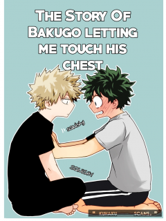 The Story Of Bakugo Letting Me Touch His Chest