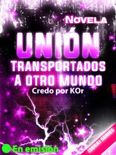 UNIÓN: Transportados A Otro Mundo