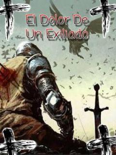El Dolor De Un Exiliado ~Novela~