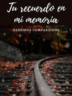 Tu Recuerdo En Mi Memoria (Destinos Compartidos) Novela