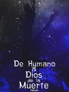 De Humano A Dios De La Muerte (Remix) (Novela)
