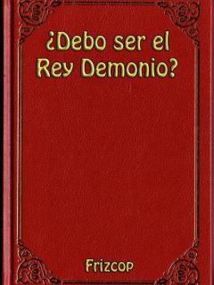 ¿Debo Ser El Rey Demonio? (Novela)