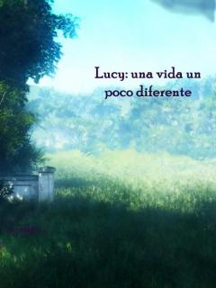 Lucy: Una Vida Un Poco Diferente (Novela)