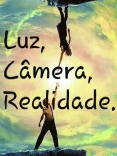 Luz, Câmera, Realidade...