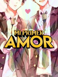 MI PRIMER AMOR // NOVELA //