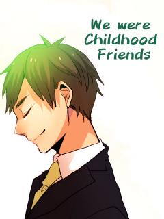 We Were Childhood Friends